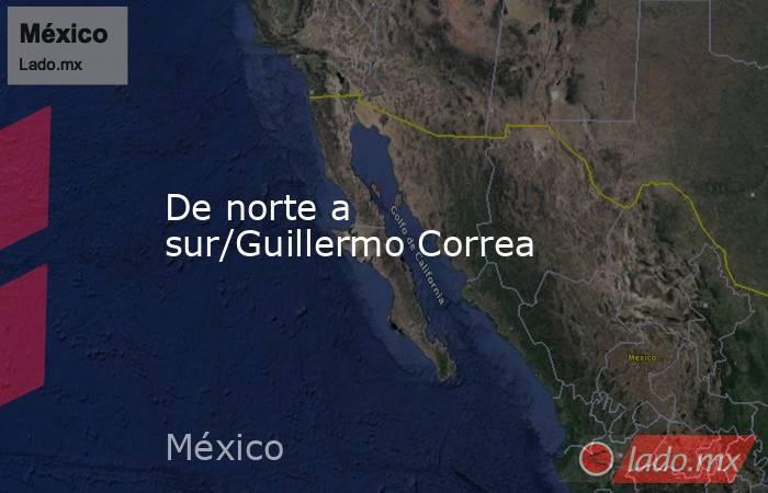 De norte a sur/Guillermo Correa. Noticias en tiempo real