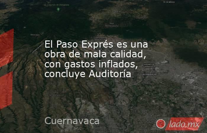 El Paso Exprés es una obra de mala calidad, con gastos inflados, concluye Auditoría. Noticias en tiempo real