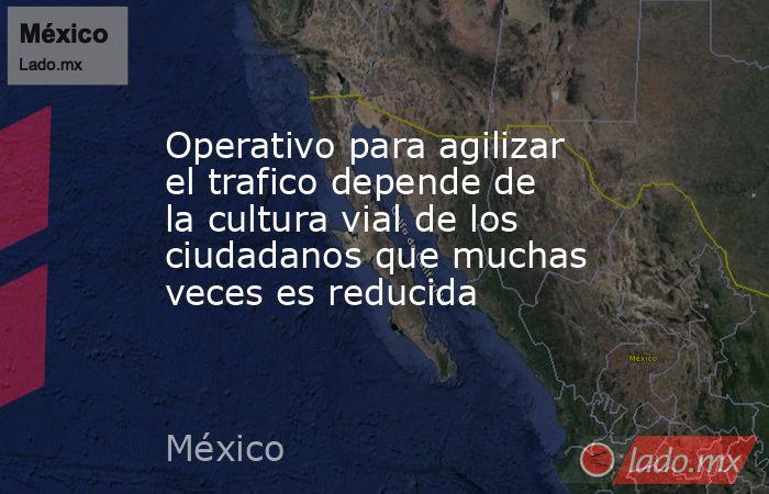 Operativo para agilizar el trafico depende de la cultura vial de los ciudadanos que muchas veces es reducida. Noticias en tiempo real