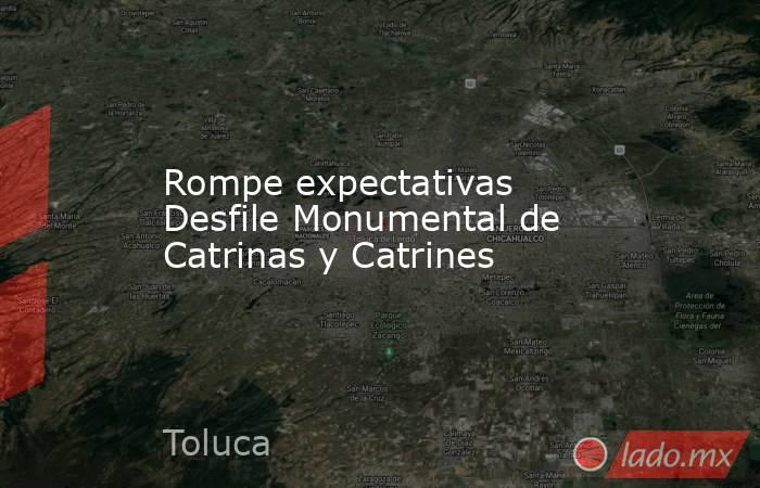 Rompe expectativas Desfile Monumental de Catrinas y Catrines. Noticias en tiempo real