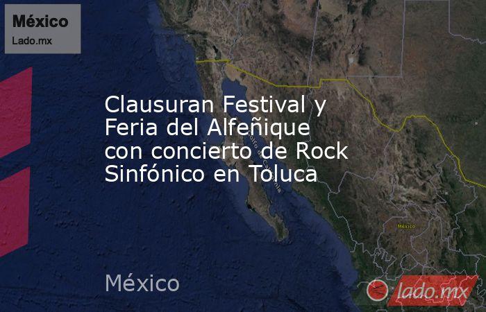 Clausuran Festival y Feria del Alfeñique con concierto de Rock Sinfónico en Toluca. Noticias en tiempo real