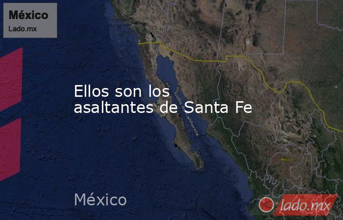 Ellos son los asaltantes de Santa Fe. Noticias en tiempo real