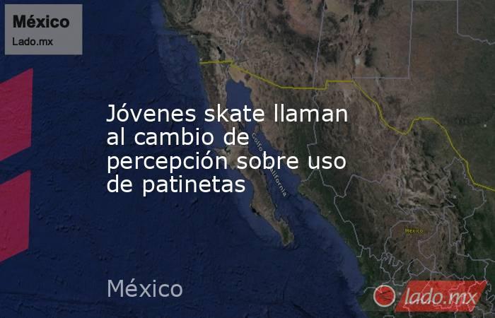Jóvenes skate llaman al cambio de  percepción sobre uso de patinetas. Noticias en tiempo real