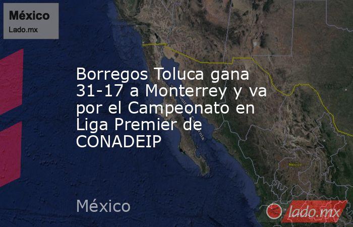 Borregos Toluca gana 31-17 a Monterrey y va por el Campeonato en Liga Premier de CONADEIP. Noticias en tiempo real