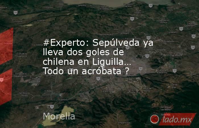 #Experto: Sepúlveda ya lleva dos goles de chilena en Liguilla… Todo un acróbata ?. Noticias en tiempo real