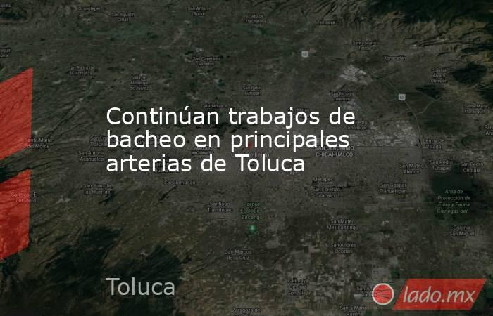 Continúan trabajos de bacheo en principales arterias de Toluca. Noticias en tiempo real