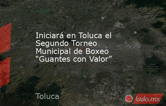 """Iniciará en Toluca el Segundo Torneo Municipal de Boxeo """"Guantes con Valor""""  . Noticias en tiempo real"""