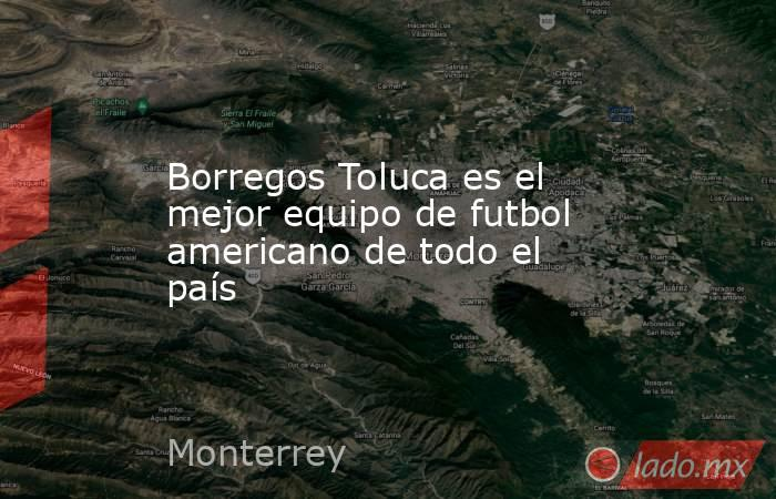 Borregos Toluca es el mejor equipo de futbol americano de todo el país. Noticias en tiempo real
