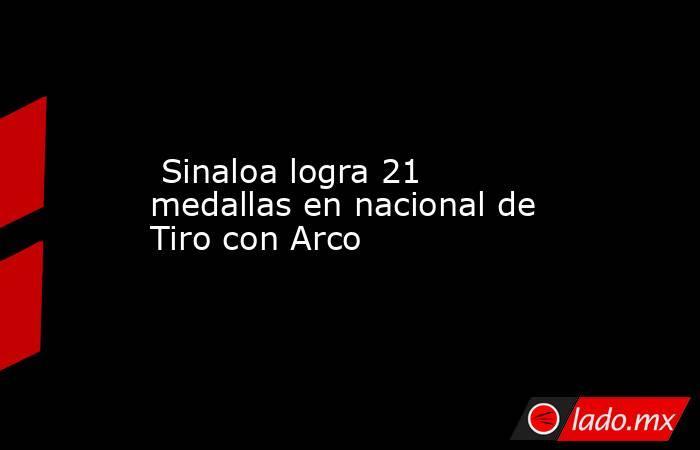 Sinaloa logra 21 medallas en nacional de Tiro con Arco. Noticias en tiempo real