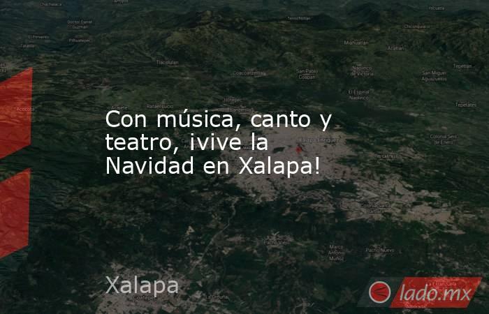 Con música, canto y teatro, ¡vive la Navidad en Xalapa!. Noticias en tiempo real
