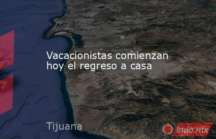 Vacacionistas comienzan hoy el regreso a casa. Noticias en tiempo real