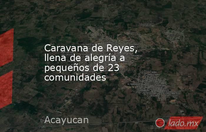 Caravana de Reyes, llena de alegría a pequeños de 23 comunidades. Noticias en tiempo real