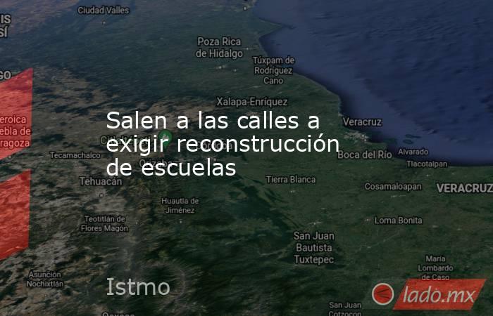 Salen a las calles a exigir reconstrucción de escuelas. Noticias en tiempo real
