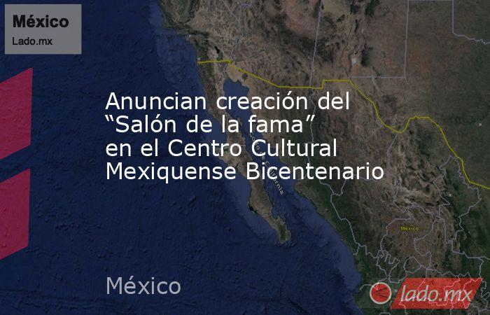 """Anuncian creación del """"Salón de la fama"""" en el Centro Cultural Mexiquense Bicentenario. Noticias en tiempo real"""