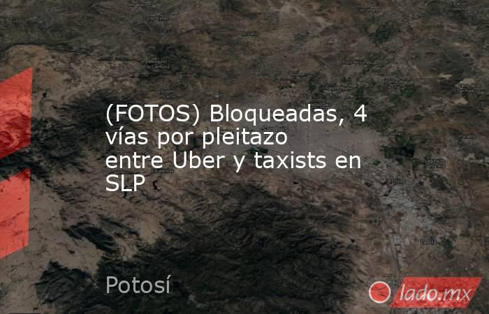 (FOTOS) Bloqueadas, 4 vías por pleitazo entre Uber y taxists en SLP. Noticias en tiempo real