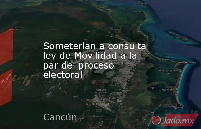 Someterían a consulta ley de Movilidad a la par del proceso electoral. Noticias en tiempo real