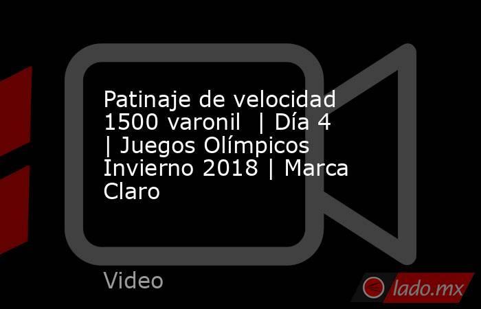Patinaje de velocidad 1500 varonil  | Día 4 | Juegos Olímpicos Invierno 2018 | Marca Claro. Noticias en tiempo real