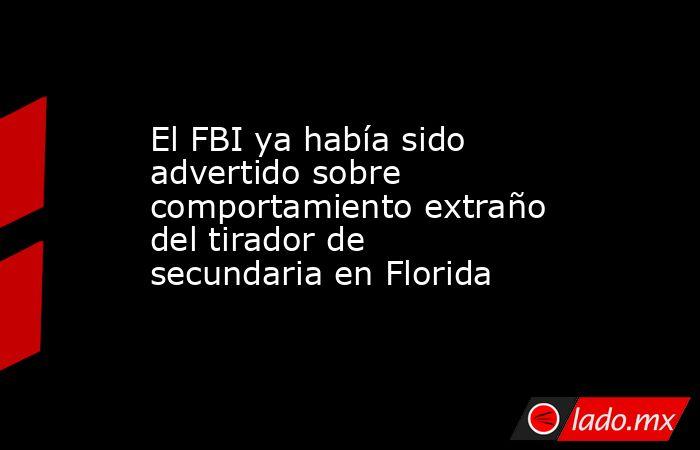 El FBI ya había sido advertido sobre comportamiento extraño del tirador de secundaria en Florida. Noticias en tiempo real