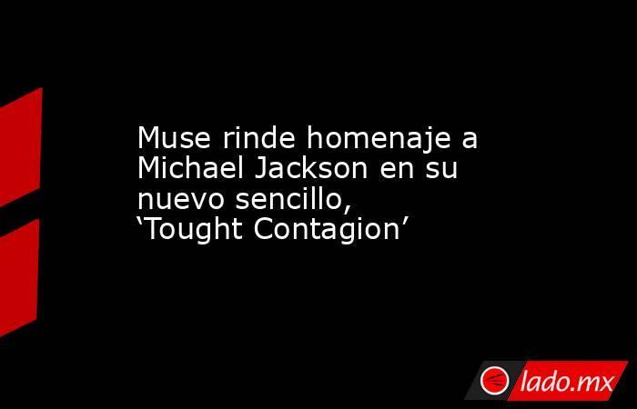 Muse rinde homenaje a Michael Jackson en su nuevo sencillo, 'Tought Contagion'. Noticias en tiempo real