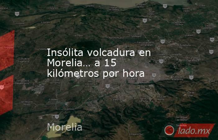 Insólita volcadura en Morelia… a 15 kilómetros por hora. Noticias en tiempo real