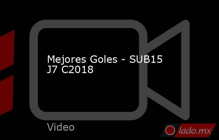 Mejores Goles - SUB15 J7 C2018. Noticias en tiempo real