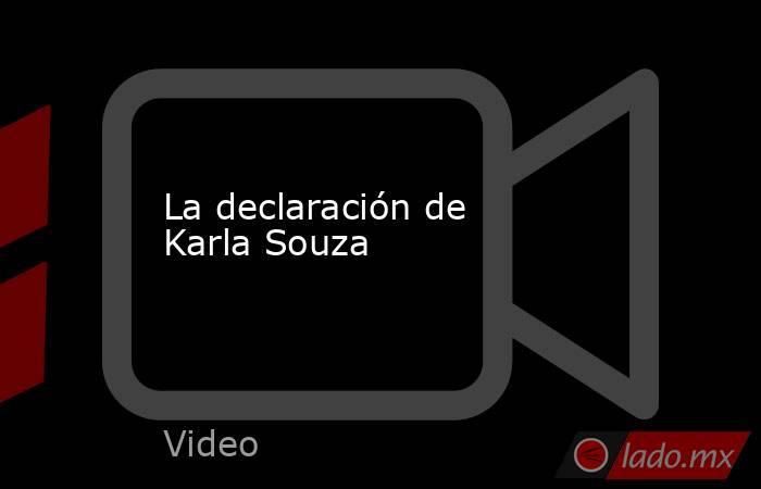 La declaración de Karla Souza. Noticias en tiempo real