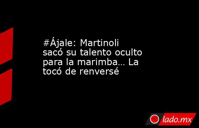 #Ájale: Martinoli sacó su talento oculto para la marimba… La tocó de renversé. Noticias en tiempo real