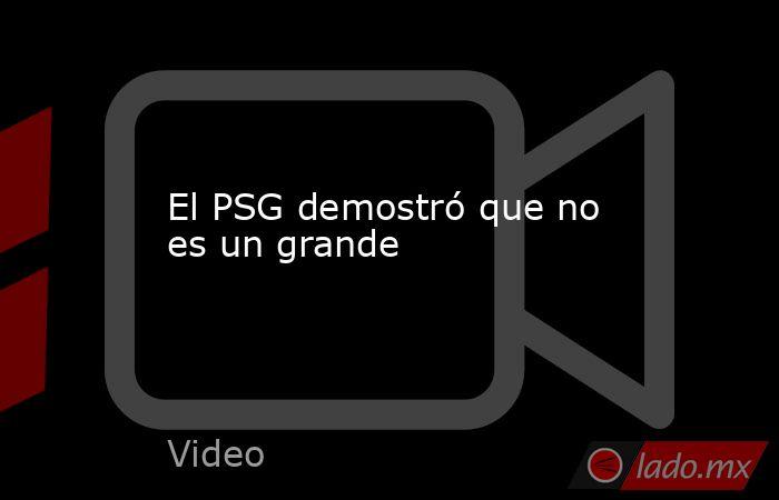 El PSG demostró que no es un grande. Noticias en tiempo real