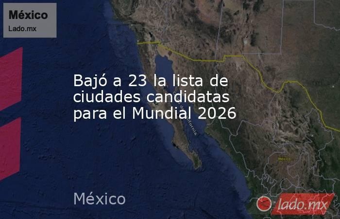 Bajó a 23 la lista de ciudades candidatas para el Mundial 2026. Noticias en tiempo real