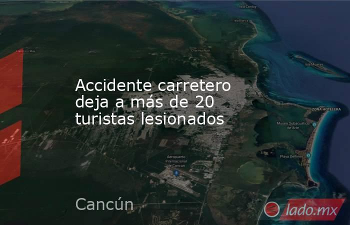 Accidente carretero deja a más de 20 turistas lesionados. Noticias en tiempo real