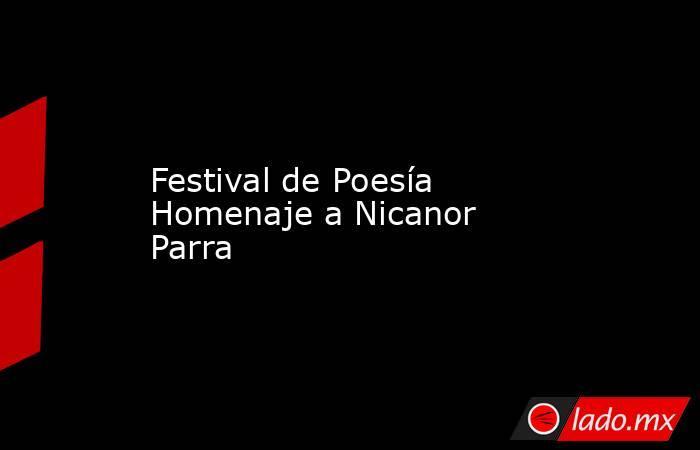 Festival de Poesía Homenaje a Nicanor Parra. Noticias en tiempo real