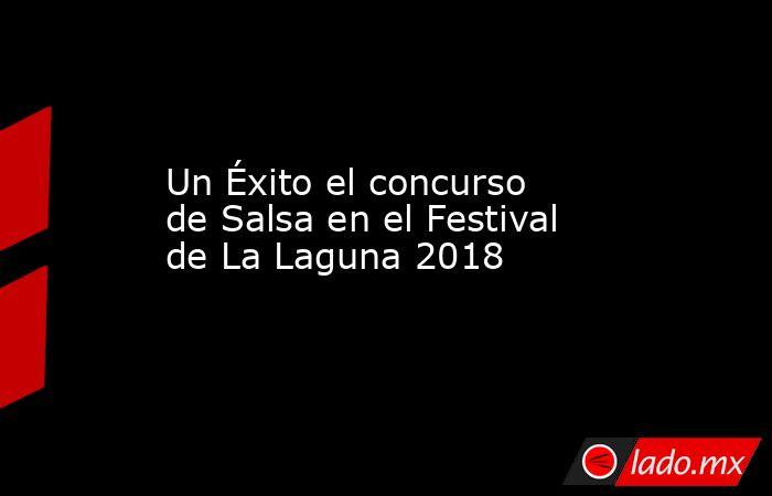 Un Éxito el concurso de Salsa en el Festival de La Laguna 2018. Noticias en tiempo real