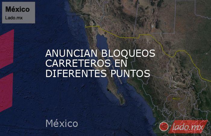 ANUNCIAN BLOQUEOS CARRETEROS EN DIFERENTES PUNTOS. Noticias en tiempo real