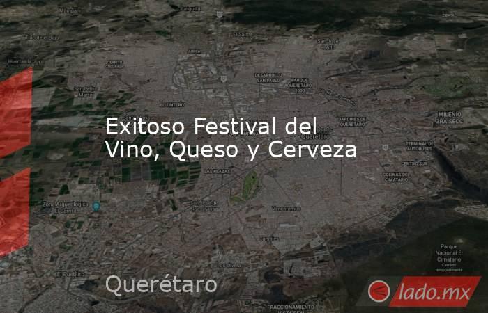 Exitoso Festival del Vino, Queso y Cerveza. Noticias en tiempo real