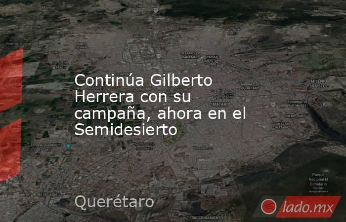 Continúa Gilberto Herrera con su campaña, ahora en el Semidesierto. Noticias en tiempo real