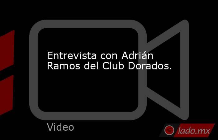 Entrevista con Adrián Ramos del Club Dorados.. Noticias en tiempo real