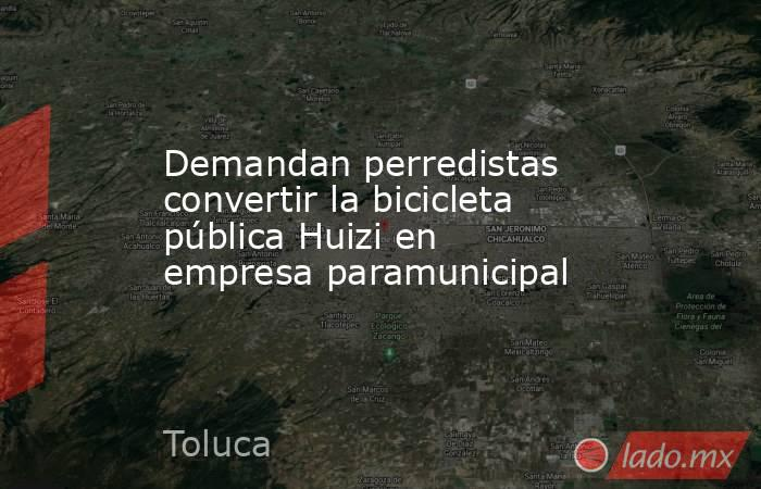 Demandan perredistas convertir la bicicleta pública Huizi en empresa paramunicipal. Noticias en tiempo real