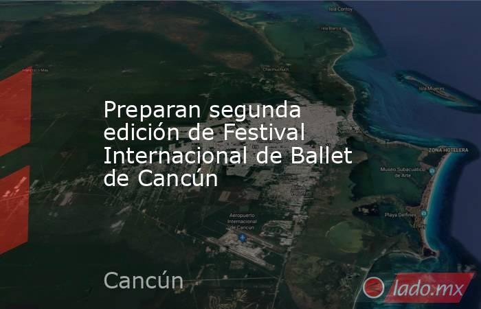 Preparan segunda edición de Festival Internacional de Ballet de Cancún. Noticias en tiempo real